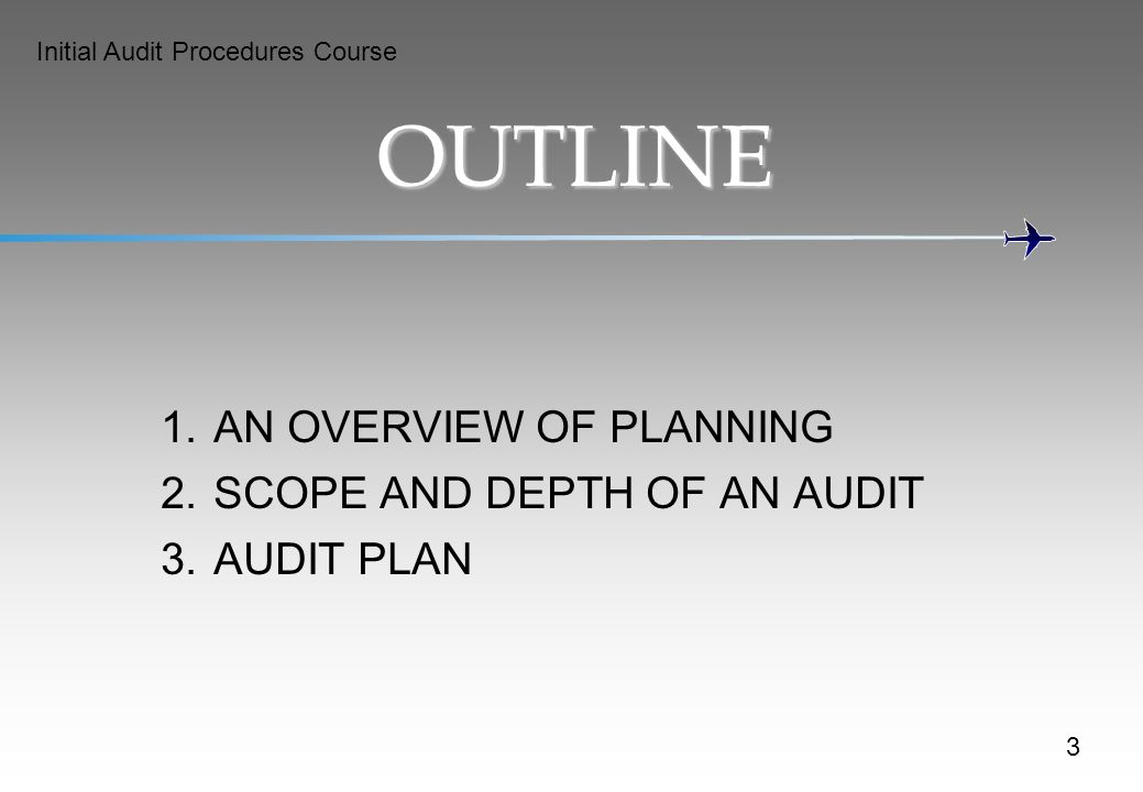 OUTLINE 1. AN OVERVIEW OF PLANNING 2. SCOPE AND DEPTH OF AN AUDIT