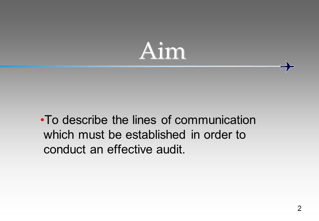 Aim To describe the lines of communication which must be established in order to conduct an effective audit.