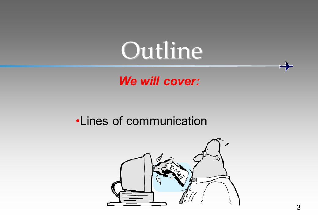 Outline We will cover: Lines of communication 3
