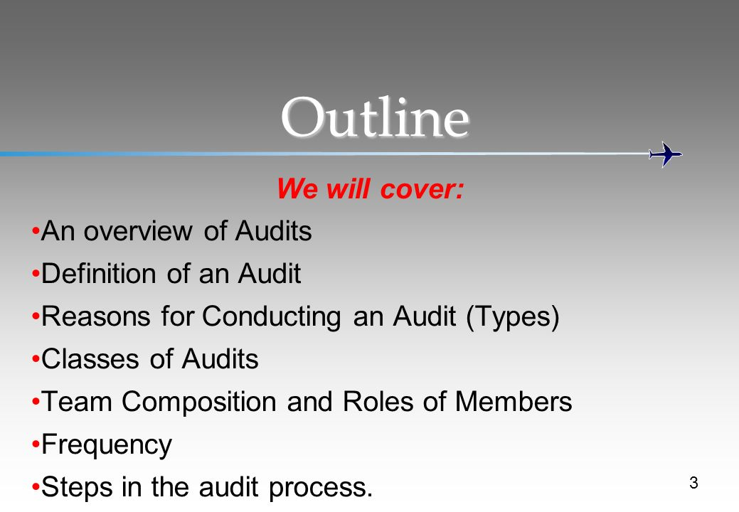 Outline We will cover: An overview of Audits Definition of an Audit