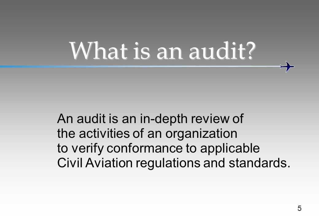What is an audit An audit is an in-depth review of the activities of an organization to verify conformance to applicable.