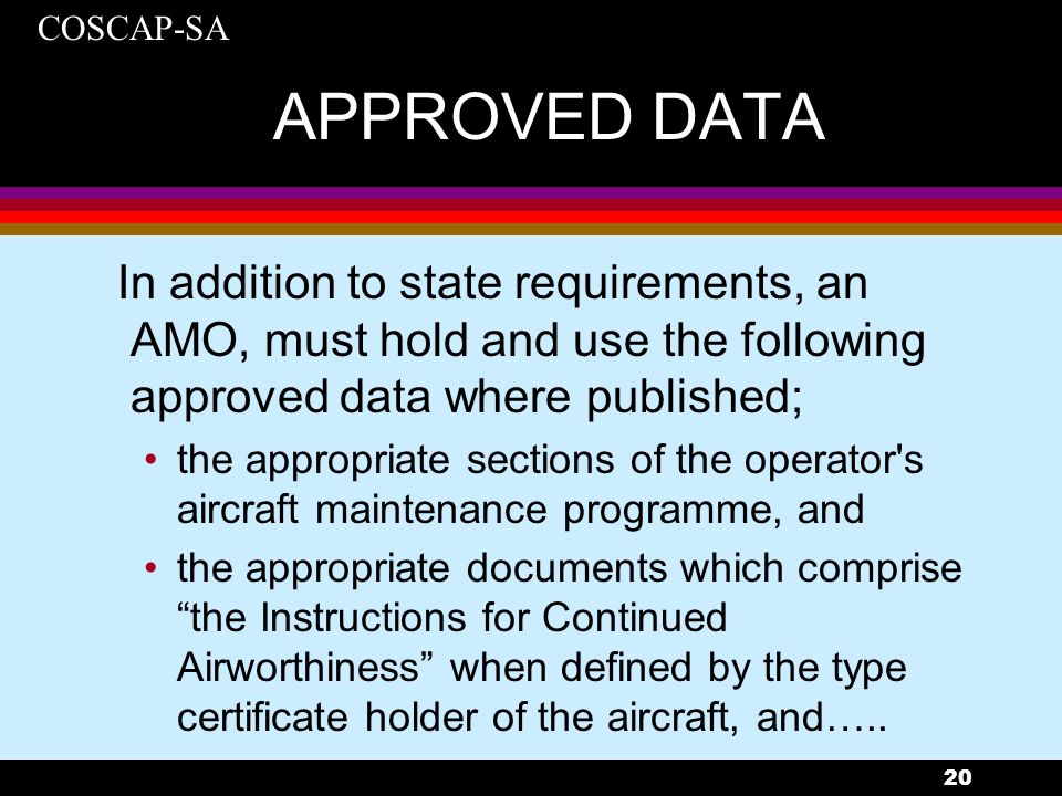 APPROVED DATA In addition to state requirements, an AMO, must hold and use the following approved data where published;