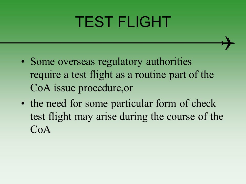 TEST FLIGHT Some overseas regulatory authorities require a test flight as a routine part of the CoA issue procedure,or.
