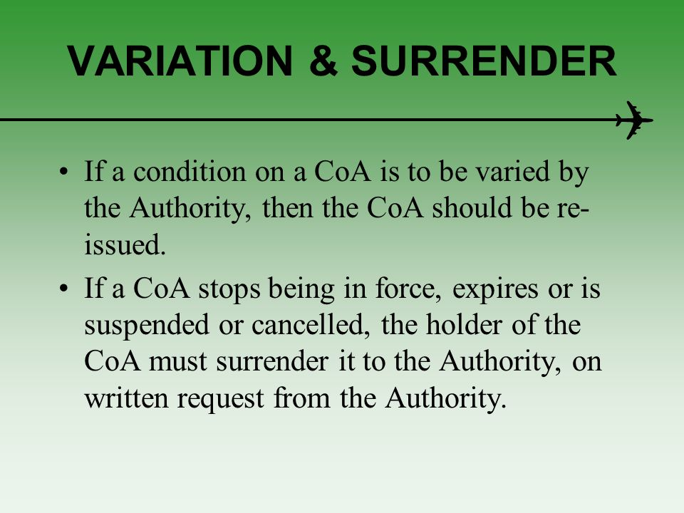 VARIATION & SURRENDER If a condition on a CoA is to be varied by the Authority, then the CoA should be re-issued.