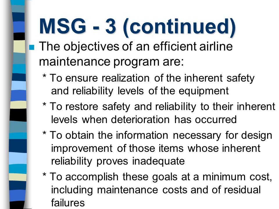 MSG - 3 (continued) The objectives of an efficient airline maintenance program are: