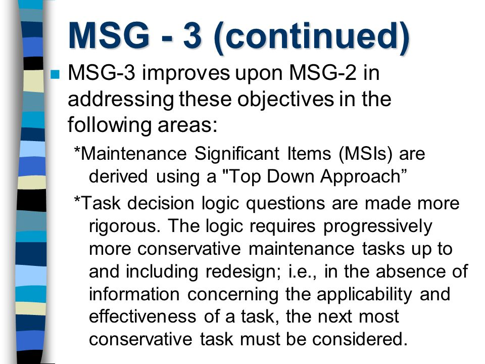MSG - 3 (continued) MSG-3 improves upon MSG-2 in addressing these objectives in the following areas: