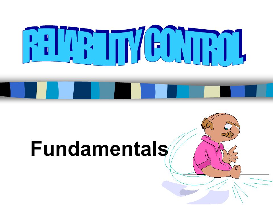 RELIABILITY CONTROL Fundamentals
