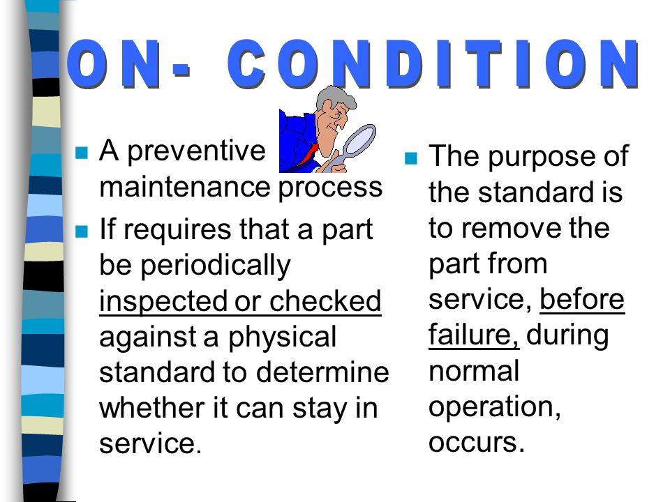 ON- CONDITION A preventive maintenance process