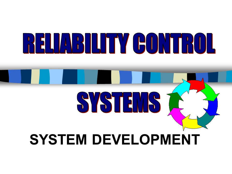 RELIABILITY CONTROL SYSTEMS SYSTEM DEVELOPMENT
