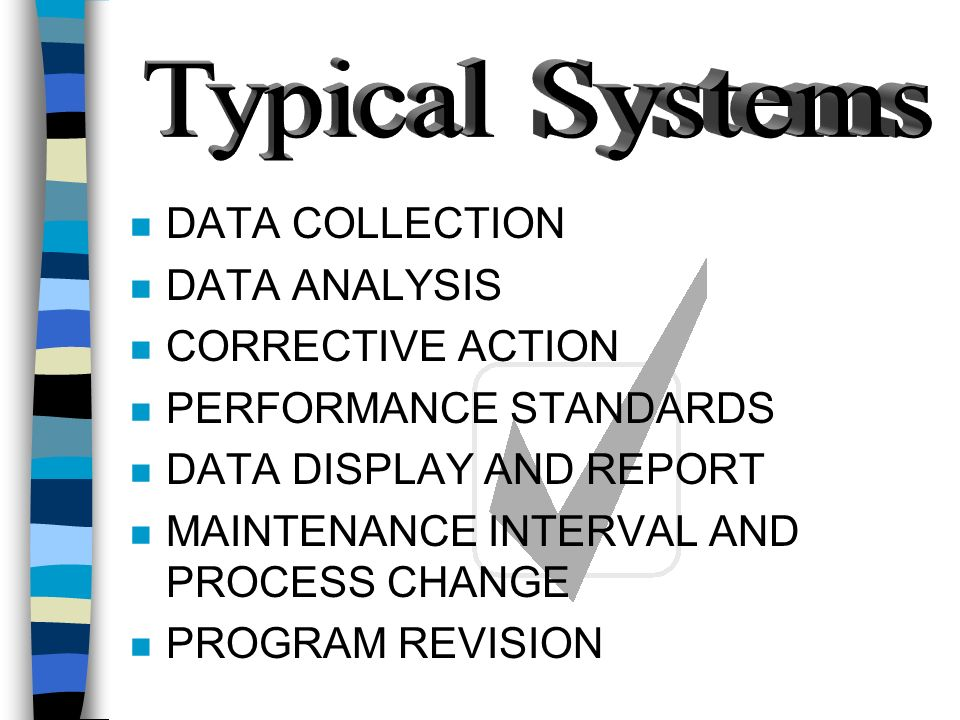 Typical Systems DATA COLLECTION DATA ANALYSIS CORRECTIVE ACTION