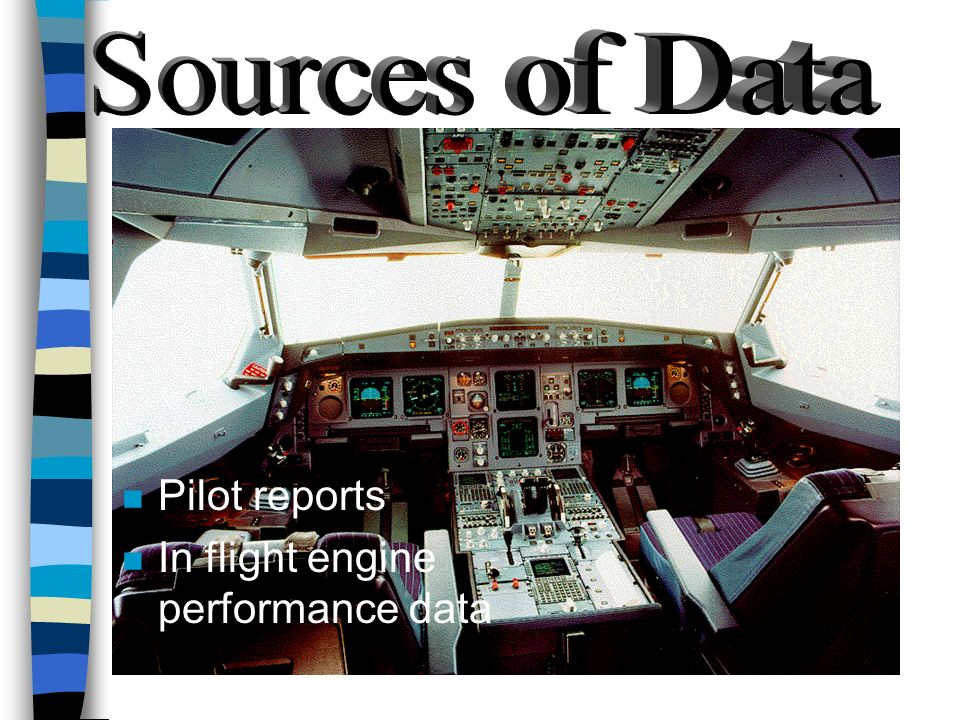 Sources of Data Pilot reports In flight engine performance data