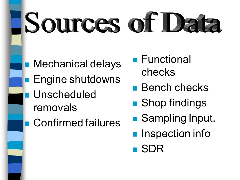 Sources of Data Functional checks Mechanical delays Bench checks