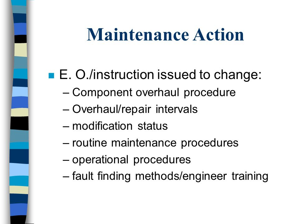 Maintenance Action E. O./instruction issued to change: