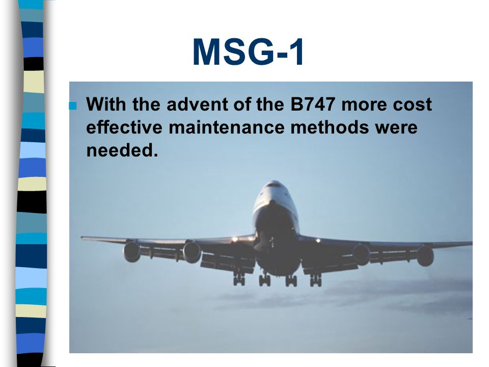 MSG-1 With the advent of the B747 more cost effective maintenance methods were needed.
