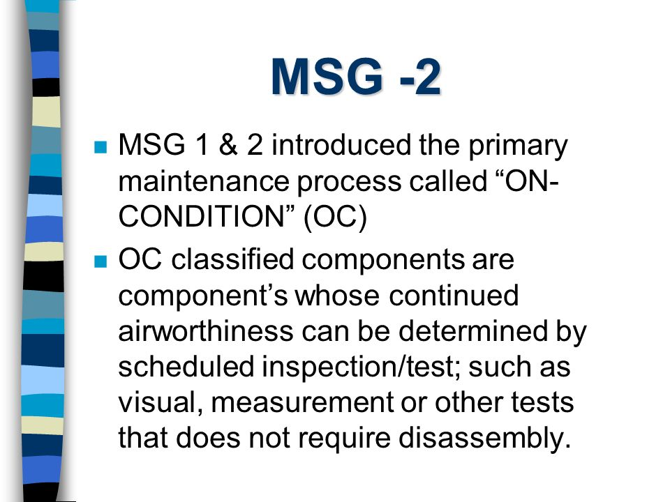 MSG -2 MSG 1 & 2 introduced the primary maintenance process called ON-CONDITION (OC)