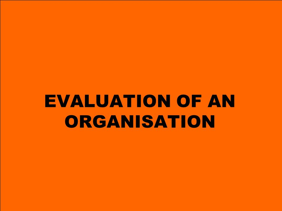 EVALUATION OF AN ORGANISATION