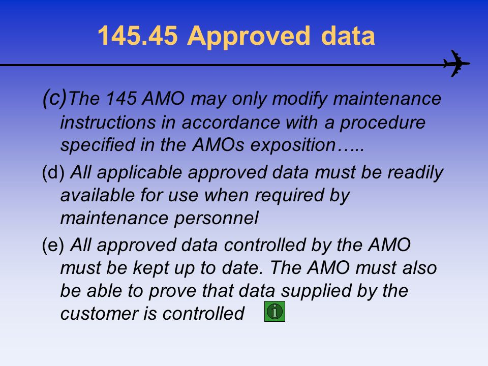 Approved data (c)The 145 AMO may only modify maintenance instructions in accordance with a procedure specified in the AMOs exposition…..