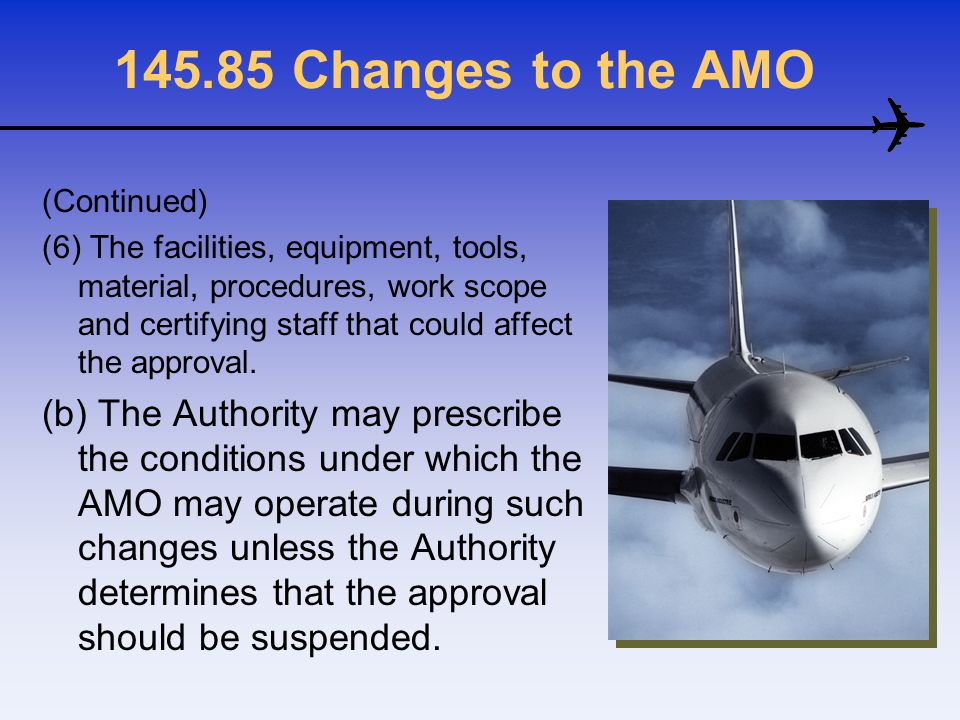 145.85 Changes to the AMO (Continued)