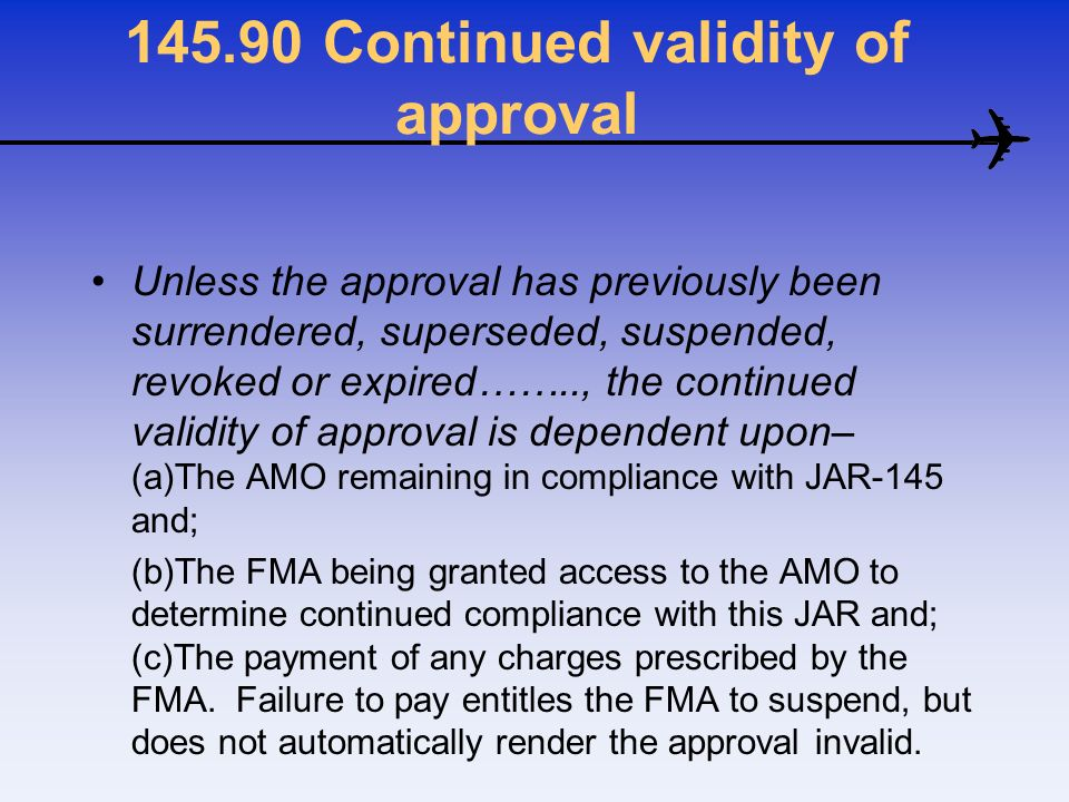 145.90 Continued validity of approval