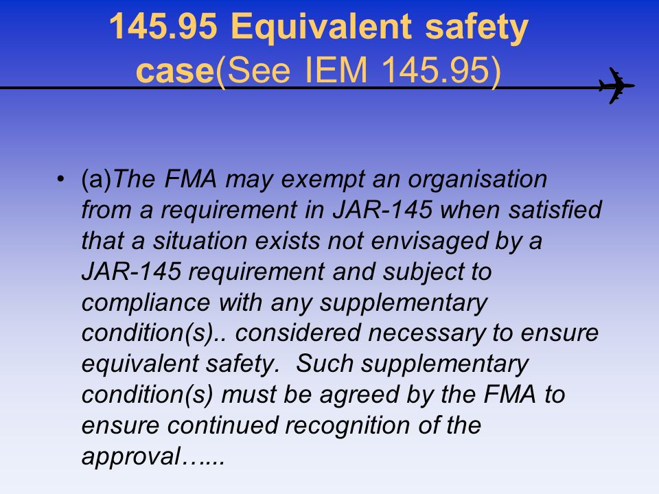 145.95 Equivalent safety case(See IEM 145.95)
