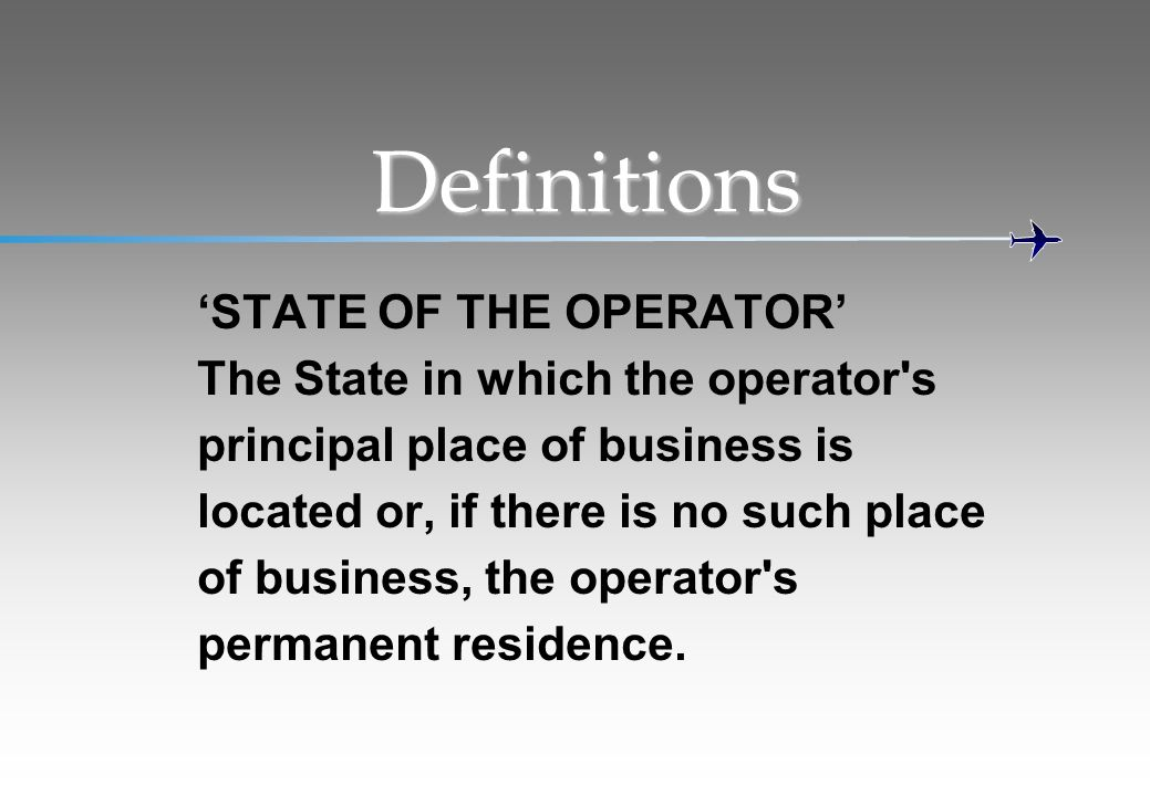 Definitions 'STATE OF THE OPERATOR' The State in which the operator s
