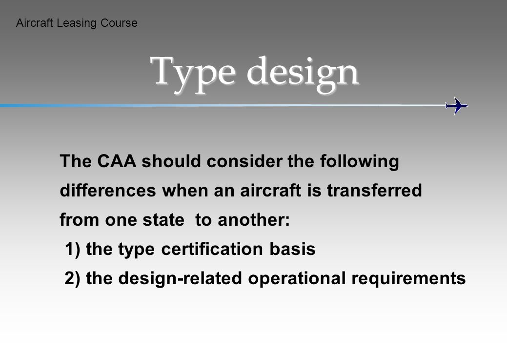 Type design The CAA should consider the following