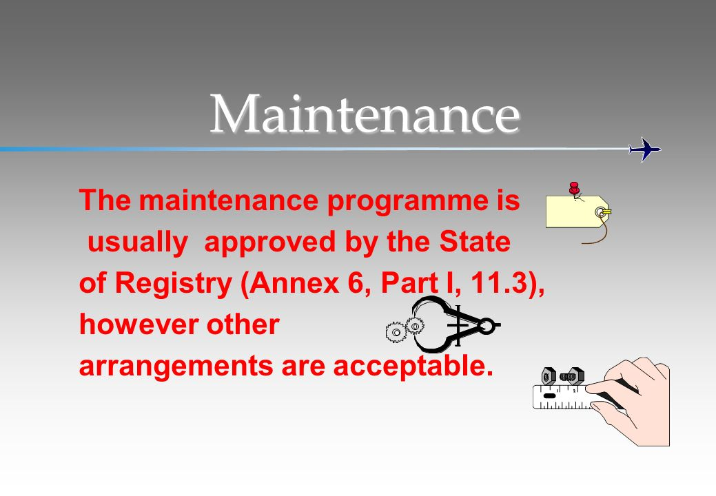 Maintenance The maintenance programme is usually approved by the State