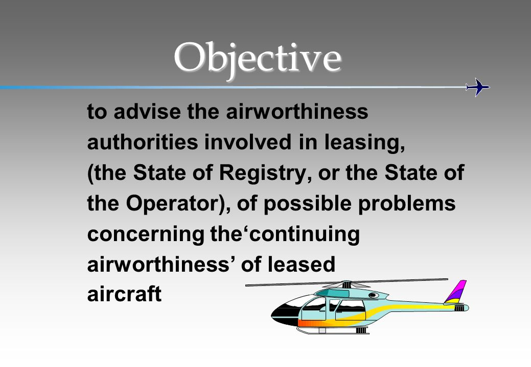 Objective to advise the airworthiness authorities involved in leasing,
