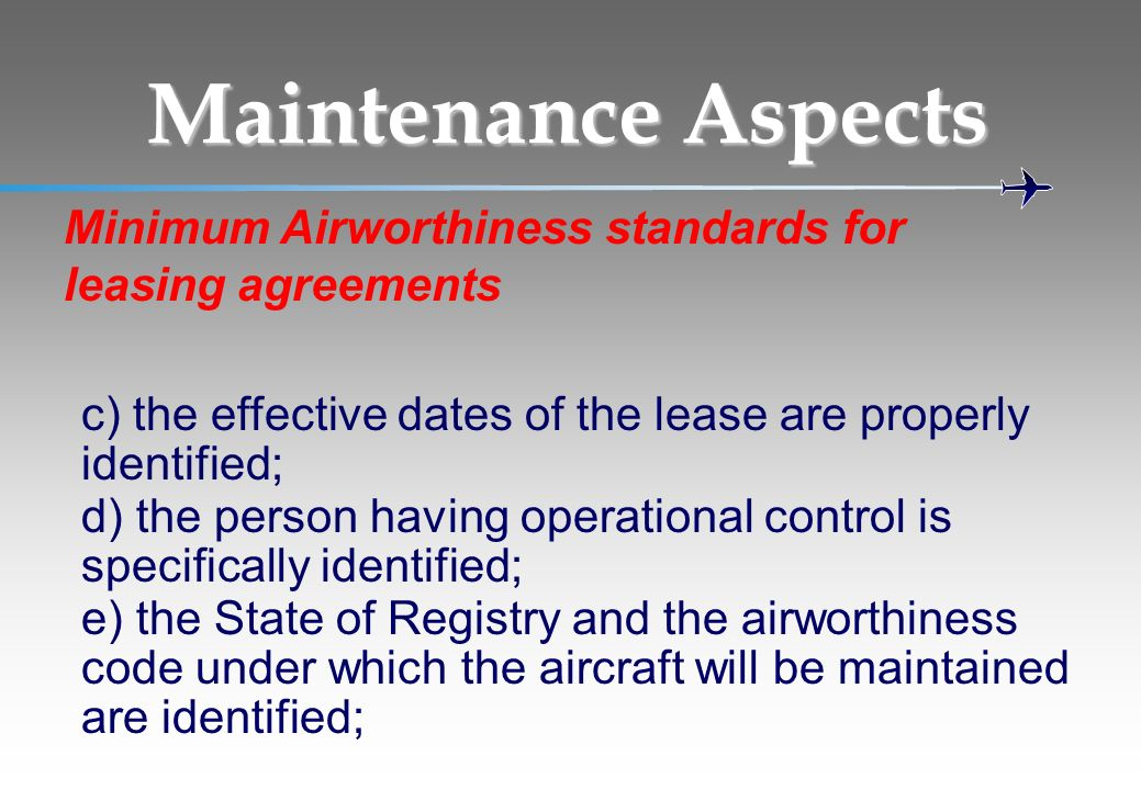 Maintenance Aspects Minimum Airworthiness standards for leasing agreements. c) the effective dates of the lease are properly identified;