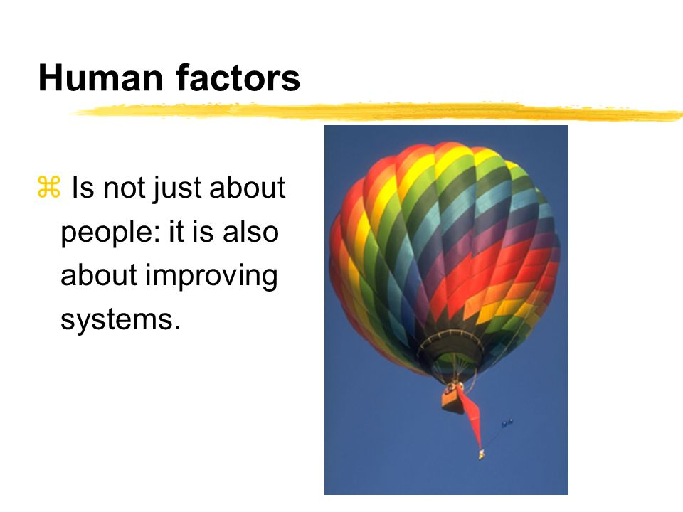 Human factors Is not just about people: it is also about improving