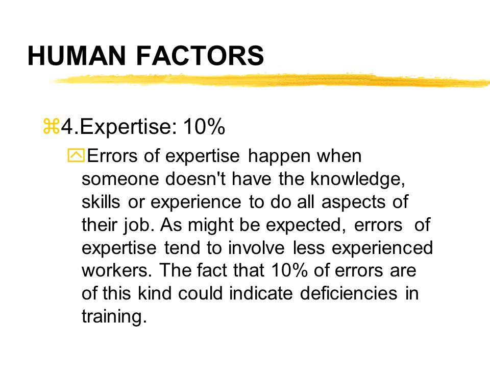 HUMAN FACTORS 4.Expertise: 10%