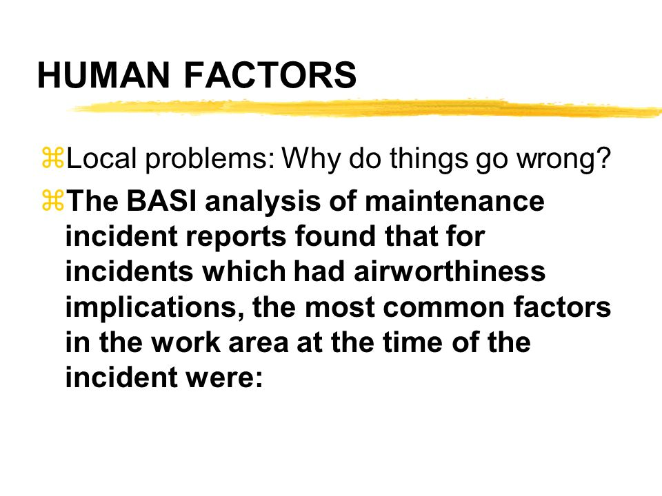 HUMAN FACTORS Local problems: Why do things go wrong