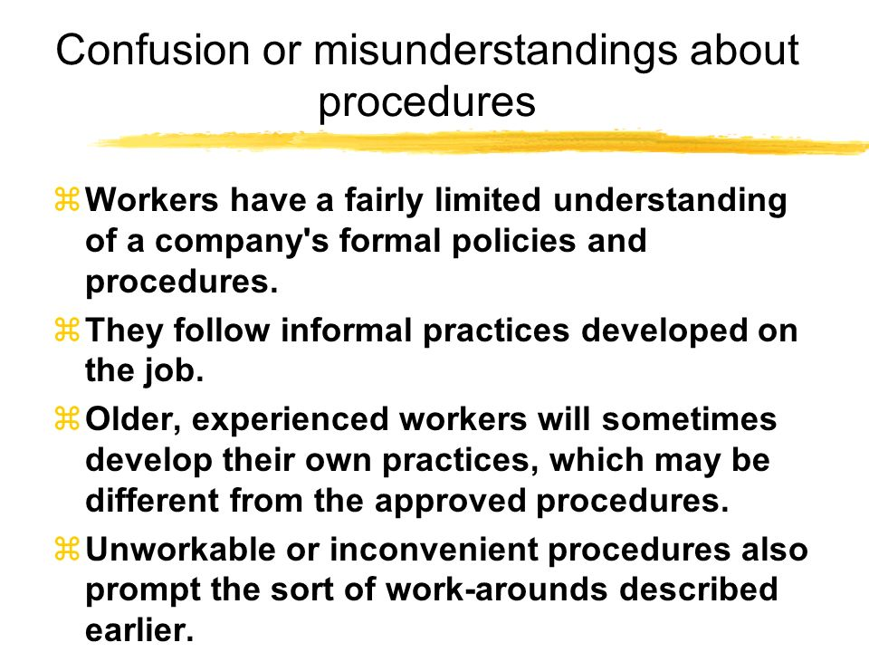 Confusion or misunderstandings about procedures