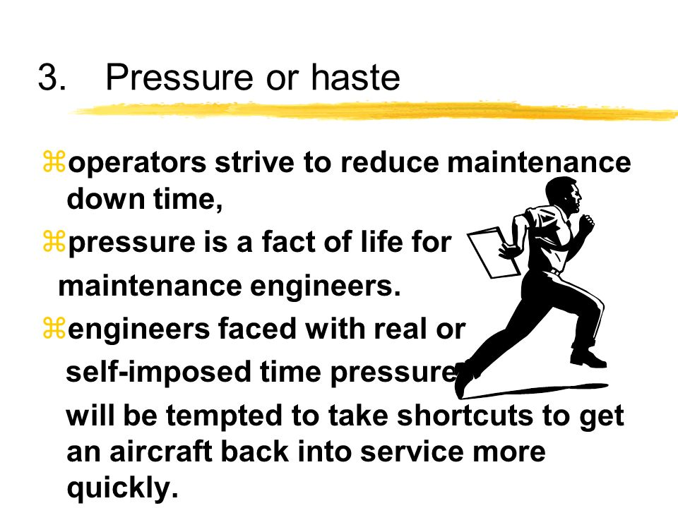 3. Pressure or haste operators strive to reduce maintenance down time,