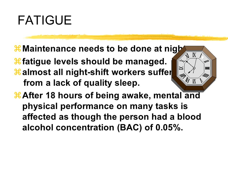 FATIGUE Maintenance needs to be done at night;
