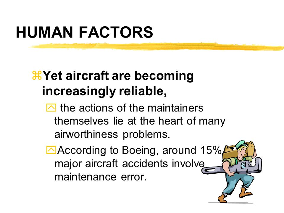 HUMAN FACTORS Yet aircraft are becoming increasingly reliable,
