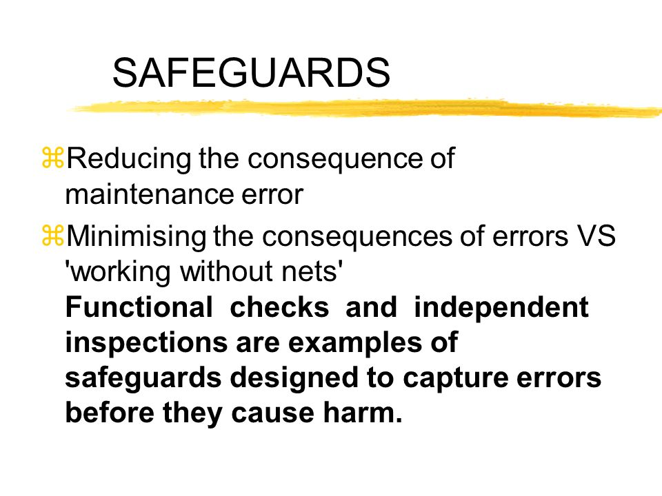 SAFEGUARDS Reducing the consequence of maintenance error