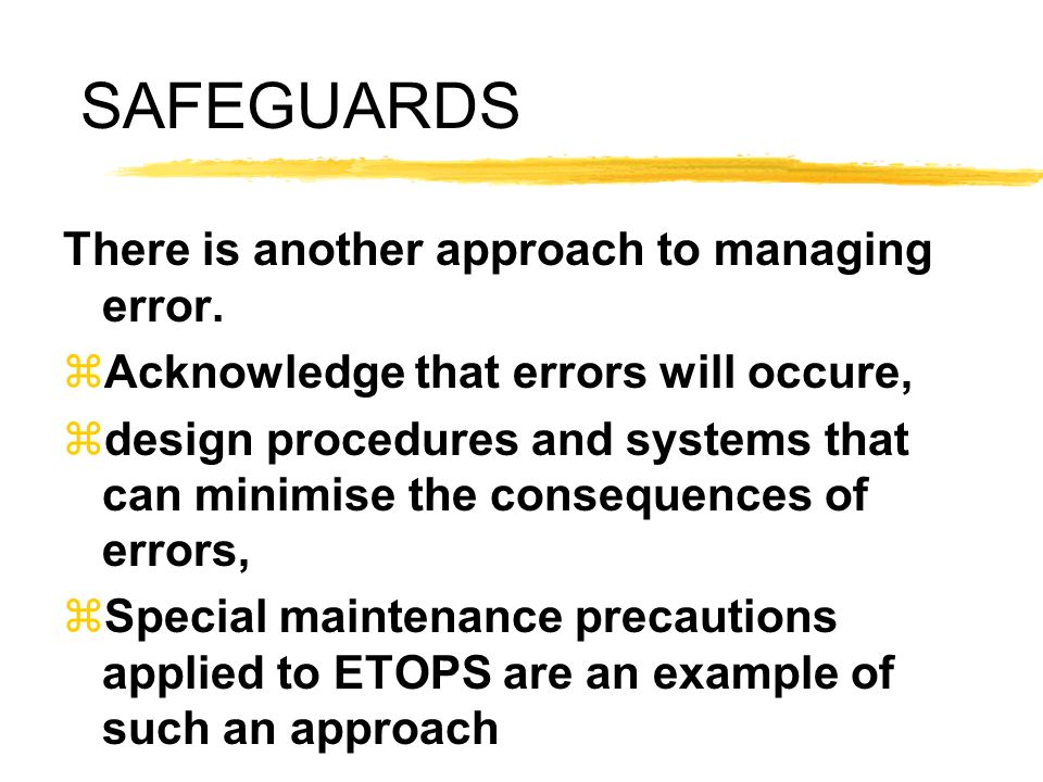 SAFEGUARDS There is another approach to managing error.