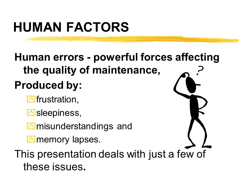 HUMAN FACTORS Human errors - powerful forces affecting the quality of maintenance, Produced by: frustration,
