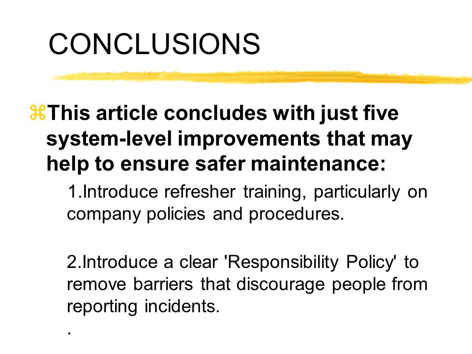 CONCLUSIONS This article concludes with just five system-level improvements that may help to ensure safer maintenance: