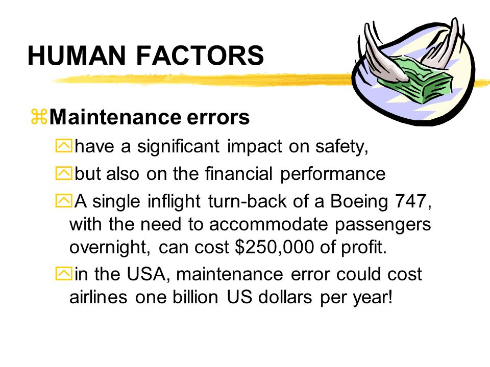 HUMAN FACTORS Maintenance errors have a significant impact on safety,