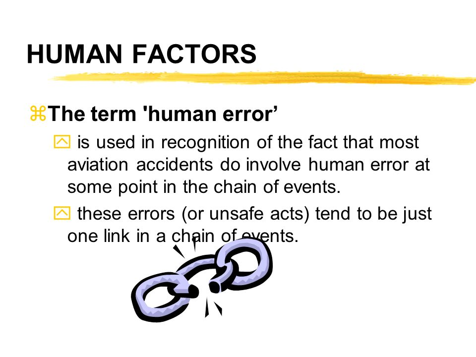 HUMAN FACTORS The term human error'