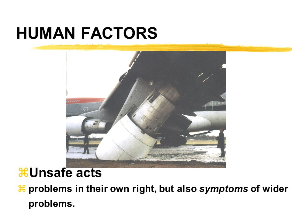 HUMAN FACTORS Unsafe acts