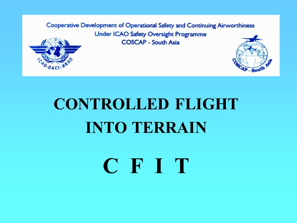 CONTROLLED FLIGHT INTO TERRAIN C F I T