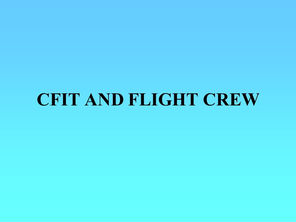 CFIT AND FLIGHT CREW