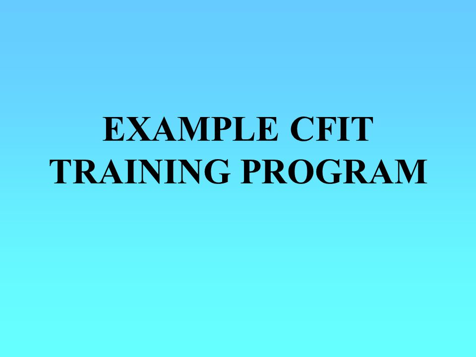 EXAMPLE CFIT TRAINING PROGRAM