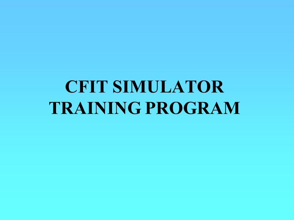 CFIT SIMULATOR TRAINING PROGRAM