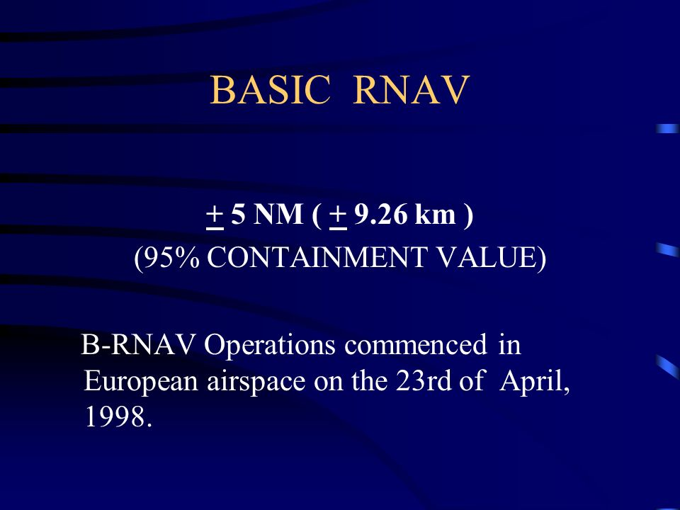 BASIC RNAV + 5 NM ( + 9.26 km ) (95% CONTAINMENT VALUE)