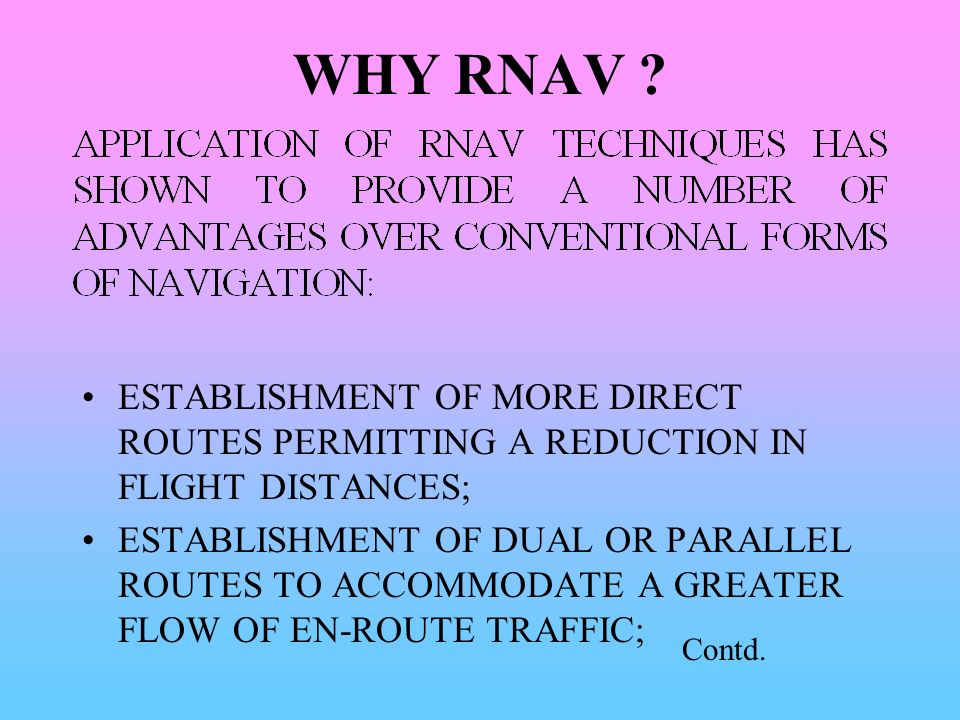 WHY RNAV ESTABLISHMENT OF MORE DIRECT ROUTES PERMITTING A REDUCTION IN FLIGHT DISTANCES;