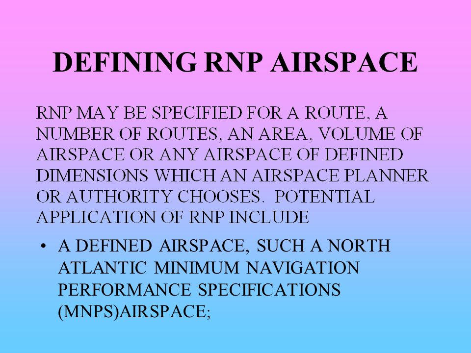 DEFINING RNP AIRSPACE A DEFINED AIRSPACE, SUCH A NORTH ATLANTIC MINIMUM NAVIGATION PERFORMANCE SPECIFICATIONS (MNPS)AIRSPACE;
